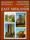 Industrial Landscapes of the East Midlands - Marilyn Palmer
