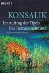 Im Auftrag Des Tigers / Das Bernsteinzimmer - Heinz G. Konsalik