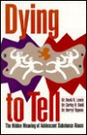 Dying To Tell: The Hidden Meaning Of Adolescent Substance Abuse - David K. Lewis