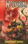 Wolverine: Dangerous Games - Gregg Hurwitz, Simon Spurrier, Rick Remender, Mike Carey