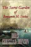 The Secret Garden of Benjamin H. Stokes - Doris Christian-Johnson