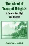 The Island of Tranquil Delights: A South Sea Idyl and Others - Charles Warren Stoddard