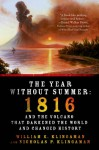 The Year Without Summer: 1816 and the Volcano That Darkened the World and Changed History - William K. Klingaman