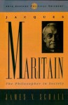Jacques Maritain: The Philosopher in Society (20th Century Political Thinkers) - James V. Schall
