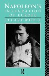Napoleon's Integration Of Europe - Stuart J. Woolf