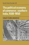 The Political Economy Of Commerce: Southern India, 1500 1650 - Sanjay Subrahmanyam