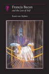 Francis Bacon: and the Loss of Self - Ernst van Alphen