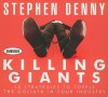 Killing Giants: 10 Strategies to Topple the Goliath in Your Industry - Stephen Denny, Walter Dixon, Don Hagen