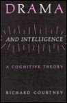 Drama and Intelligence: A Cognitive Theory - Richard Courtney
