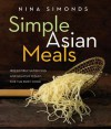Simple Asian Meals: Irresistibly Satisfying and Healthy Dishes for the Busy Cook - Nina Simonds