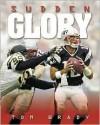 Tom Brady: Sudden Glory - Roland Lazenby, Bob Schron