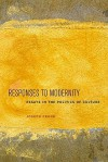 Responses to Modernity: Essays in the Politics of Culture - Joseph Frank