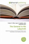 The General in His Labyrinth - Frederic P. Miller, Agnes F. Vandome, John McBrewster