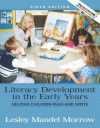 Literacy Development in the Early Years: Helping Children Read and Write (with MyEducationLab) (6th Edition) - Lesley Morrow