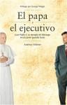 El Papa y el Ejecutivo: Juan Pablo II, su Ejemplo de Liderazgo en un Joven Guardia Suizo - Andreas Widmer, George Weigel