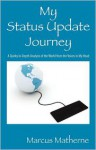 My Status Update Journey: A Quirky In-Depth Analysis of the World from the Voices in My Head - Marcus Matherne