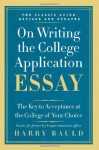 On Writing the College Application Essay, 25th Anniversary Edition: The Key to Acceptance at the College of Your Choice - Harry Bauld