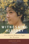 Witnessing History: One Chinese Woman's Fight for Freedom - Jennifer Zeng