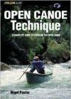 Open Canoe Technique: A Complete Guide to Paddling the Open Canoe - Nigel Foster