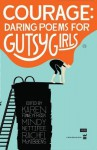 Courage: Daring Poems for Gutsy Girls - Karen Finneyfrock, Mindy Nettifee, Rachel McKibbens