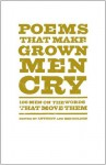 Poems That Make Grown Men Cry: 100 Men on the Words That Move Them - Anthony Holden, Ben Holden