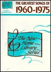 New Home Library, Vol 4: The Greatest Songs of 1960-1975 - Alfred A. Knopf Publishing Company