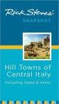 Rick Steves' Snapshot Hill Towns of Central Italy: Including Siena & Assisi - Rick Steves
