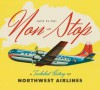 Non-Stop: A Turbulent History of Northwest Airlines - Jack El-Hai