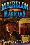 Mairelon the Magician - Patricia C. Wrede
