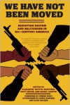 We Have Not Been Moved: Resisting Racism and Militarism in 21st Century America - Elizabeth Betita Martinez, Matt Meyer, Mandy Carter, Alice Walker, Sonia Sanchez, Cornel West