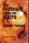 The Cupboard Under the Stairs - George Turner