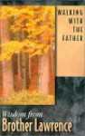 Walking with the Father: Wisdom from Brother Lawrence - Brother Lawrence, Patricia Mitchell