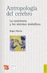 Antropología del cerebro: La conciencia y los sistemas simbólicos (Filosofia) (Spanish Edition) - Roger Bartra, Fondo de Cultura Economica
