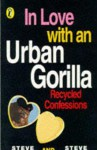 In Love With An Urban Gorilla: Recycled Confessions - Steve Barlow, Steve Skidmore