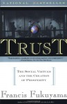 Trust: The Social Virtues and The Creation of Prosperity - Francis Fukuyama