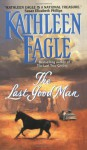 The Last Good Man - Kathleen Eagle