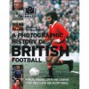A Photographic History of British Football - John Dunne