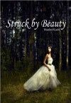 Struck By Beauty - Heather Kuehl