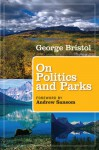 On Politics and Parks - George Lambert Bristol, Andrew Sansom