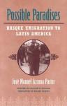 Possible Paradises: Basque Emigration To Latin America - Jose Manuel Azcona Pastor, William A. Douglass