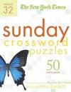 The New York Times Sunday Crossword Puzzles Volume 32: 50 Sunday Puzzles from the Pages of The New York Times - The New York Times, Will Shortz