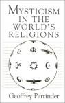 Mysticism in the World Religions - Geoffrey Parrinder