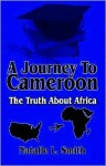 A Journey to Cameroon: The Truth about Africa - Natalie L. Smith, John Cox