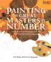 Painting The Great Masters By Number: Create Your Own Masterpiece With This Easy Paint By Number Program - Ivan Hissey, Curtis Tappenden