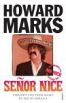 Señor Nice: Straight Life from Wales to South America - Howard Marks