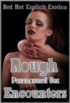 Rough Paranormal Sex Encounters: Five Rough Sex Erotica Stories - CJ Smalls, Kaddy DeLora, Carolyne Cox, Molly Synthia, Cordelia Montgomery