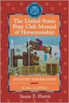 The United States Pony Club Manual of Horsemanship: Advanced Horsemanship B/HA/A Levels - Susan E. Harris, Ruth Ring Harvie, United States Pony Clubs
