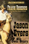 Jason Evers: His Own Story - Frank Roderus, Western Fictioneers