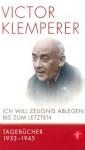 Ich will Zeugnis ablegen bis zum letzten: Tagebücher 1933-1945.  Eine Auswahl (German Edition) - Victor Klemperer, Walter Nowojski