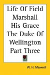 Life of Field Marshall, His Grace the Duke of Wellington Part Thee - W.H. Maxwell
